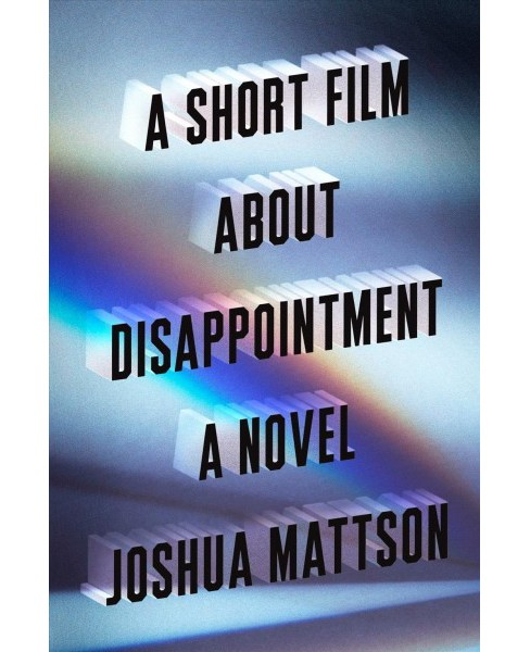 Short Film About Disappointment -  by Joshua Mattson (Hardcover) - image 1 of 1
