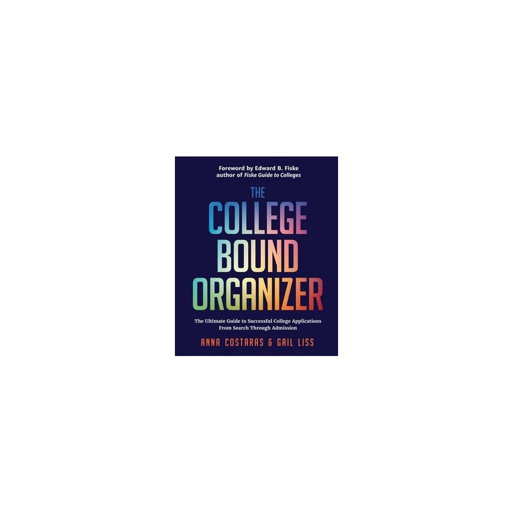 College Bound Organizer : The Ultimate Guide to Successful College Applications - (Paperback)