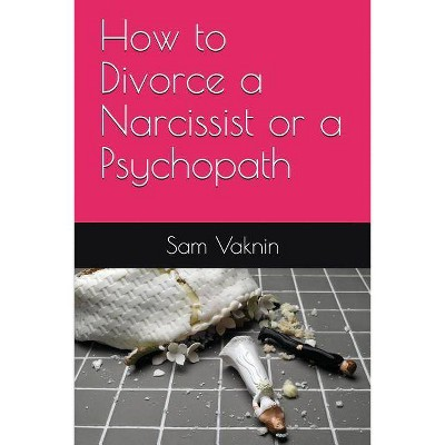 How to Divorce a Narcissist or a Psychopath - by Sam Vaknin (Paperback)
