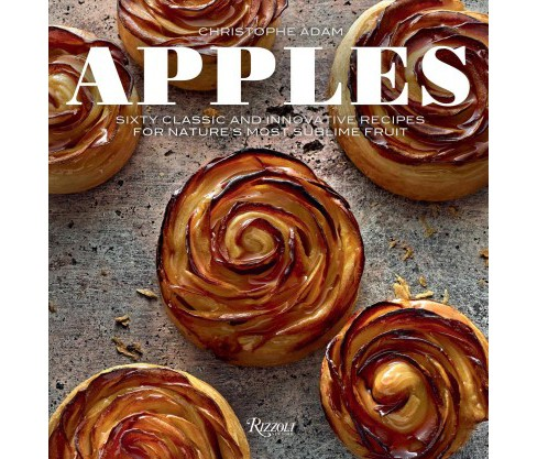 Apples : Sixty Classic and Innovative Recipes for Nature's Most Sublime Fruit -  (Hardcover) - image 1 of 1
