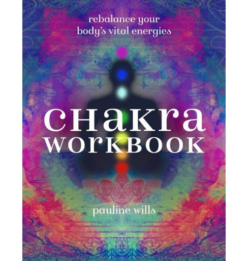 Chakra Workbook : Rebalance Your Body's Vital Energies -  by Pauline Wills (Paperback) - image 1 of 1