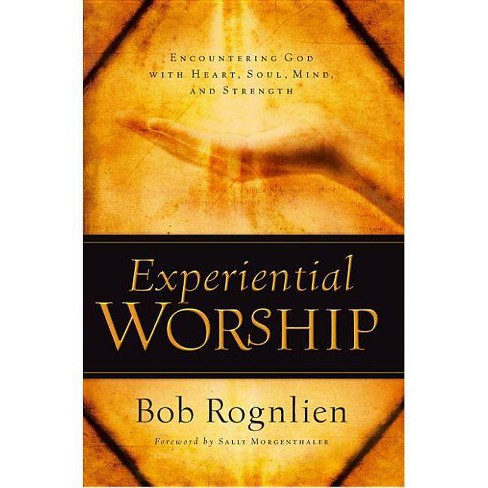 Experiential Worship - (Quiet Times for the Heart) by  Bob Rognlien (Paperback) - image 1 of 1