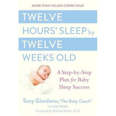 Twelve Hours' Sleep by Twelve Weeks Old - by Suzy Giordano & Lisa Abidin (Hardcover)