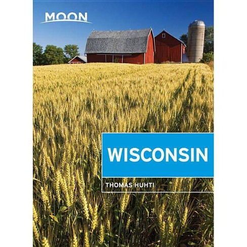Moon Wisconsin - (Travel Guide) 7 Edition by  Thomas Huhti (Paperback) - image 1 of 1