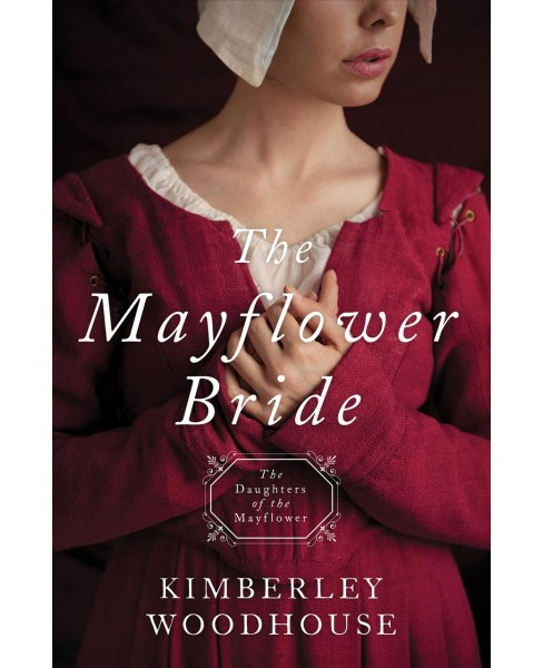 Mayflower Bride -  (Daughters of the Mayflower) by Kimberley Woodhouse (Paperback) - image 1 of 1