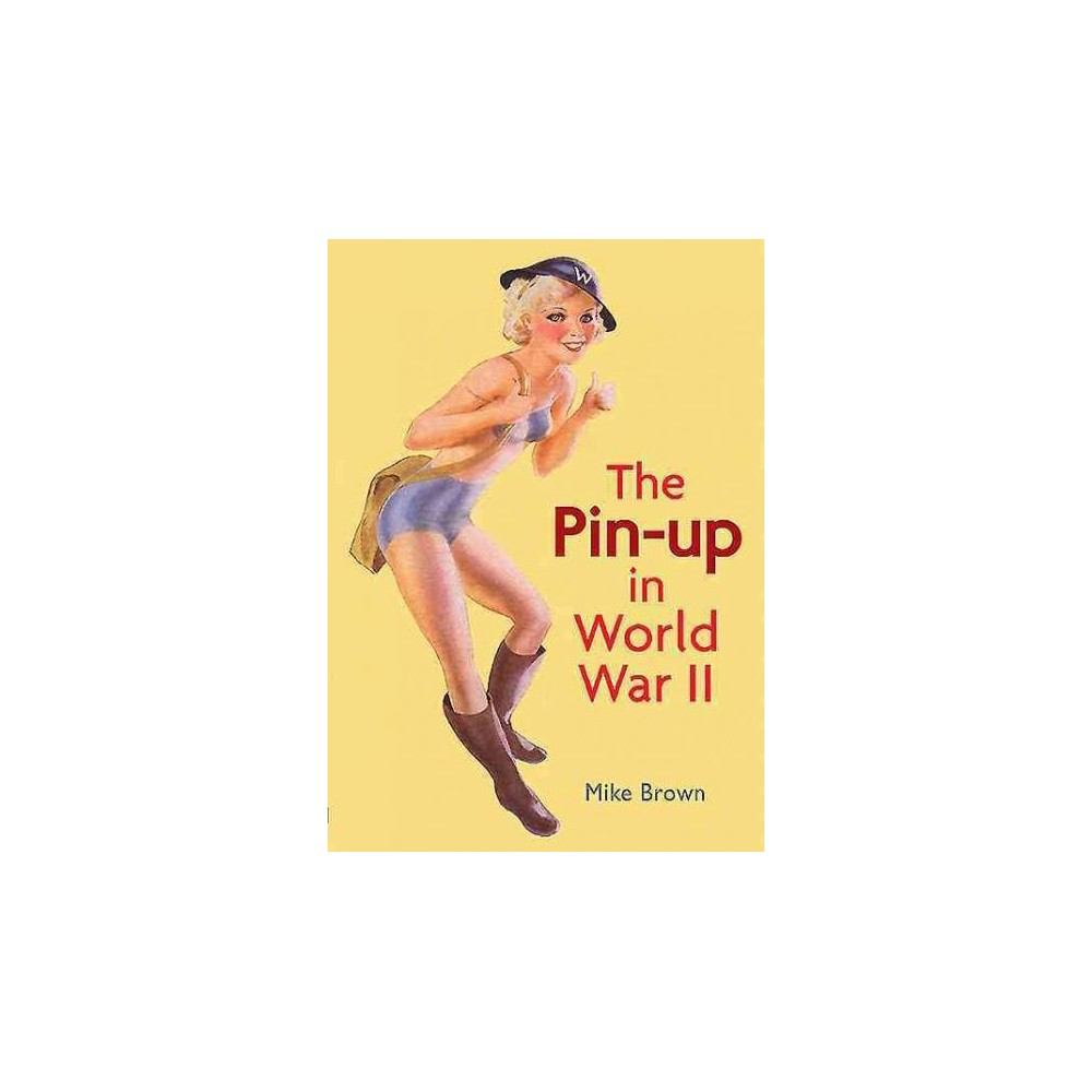 Pin-Up in World War II (Paperback) (Mike Brown)