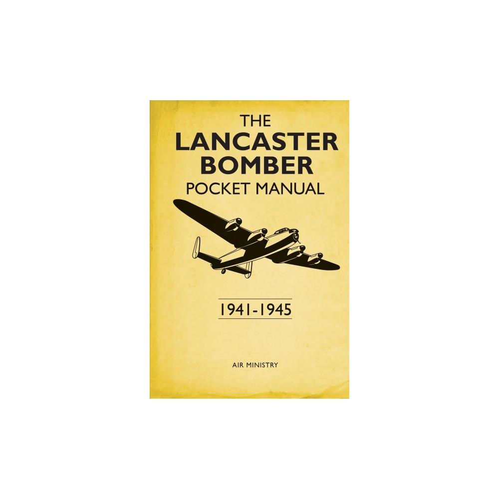 Lancaster Bomber Pocket Manual : 1941-1945 - by Martin Robson (Hardcover)