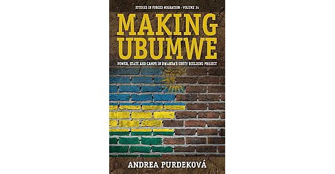 Making Ubumwe : Power, State and Camps in Rwanda's Unity-Building Project (Hardcover) (Andrea Purdekova) - image 1 of 1