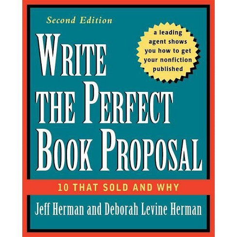Write the Perfect Book Proposal - 2 Edition by  Jeff Herman & Deborah Levine Herman (Paperback) - image 1 of 1