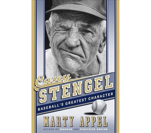 Casey Stengel : Baseball's Greatest Character -  by Marty Appel (Hardcover) - image 1 of 1