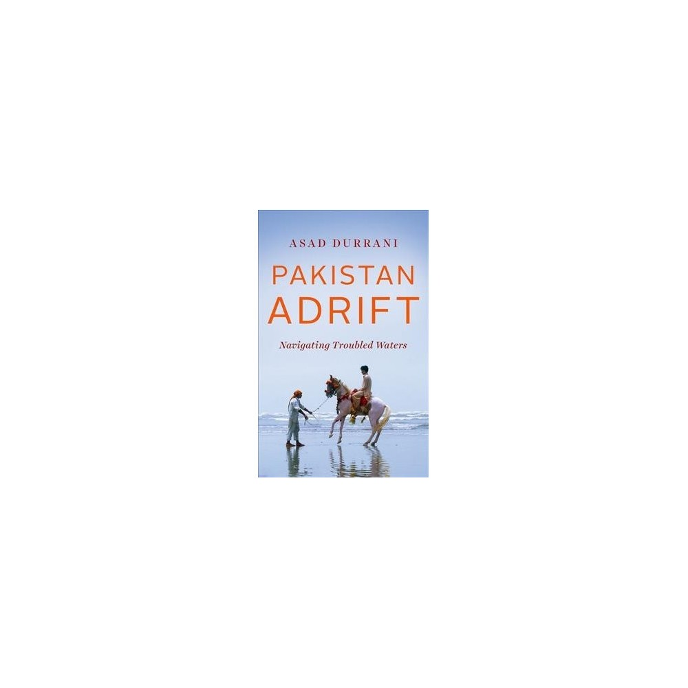 Pakistan Adrift : Navigating Troubled Waters - by Asad Durrani (Hardcover)
