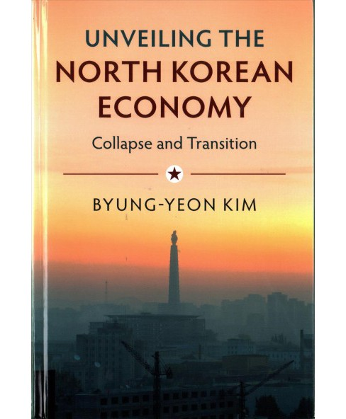 Unveiling the North Korean Economy : Collapse and Transition -  by Byung-yeon Kim (Hardcover) - image 1 of 1