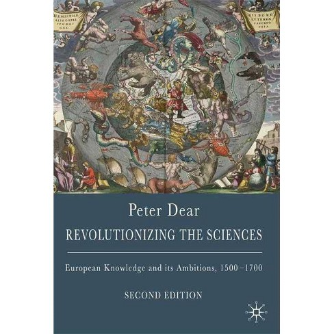 Revolutionizing the Sciences - 2 Edition by  Peter Dear (Paperback) - image 1 of 1