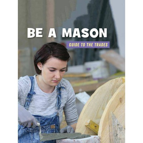 Be a Mason - (21st Century Skills Library: Guide to the Trades) by  Wil Mara (Paperback) - image 1 of 1