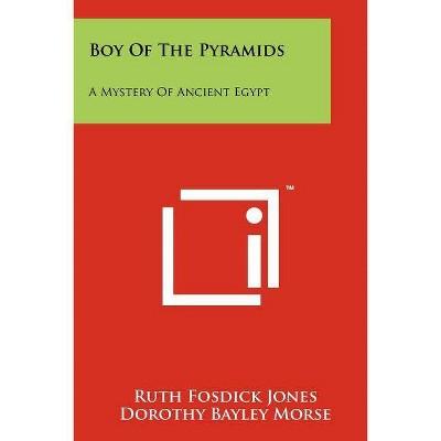 Boy of the Pyramids - by  Ruth Fosdick Jones (Paperback)