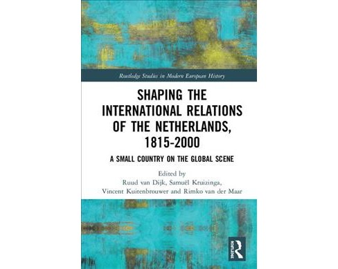 Shaping the International Relations of the Netherlands, 1815-2000 : A Small Country on the Global Scene - image 1 of 1
