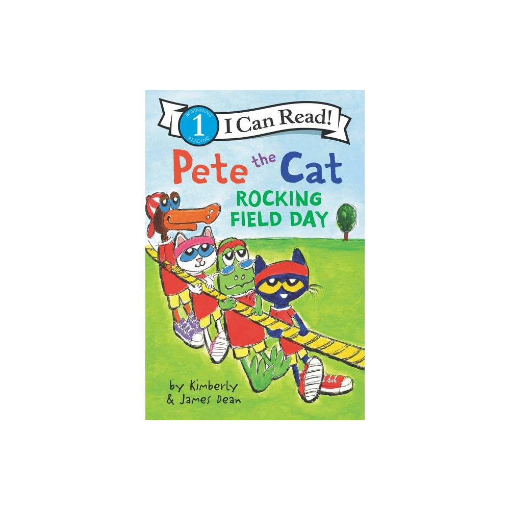 Pete The Cat Rocking Field Day I Can Read Level 1 By James Dean Kimberly Dean Hardcover