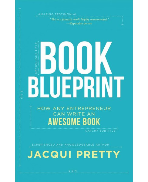 Book Blueprint : How Any Entrepreneur Can Write an Awesome Book (Hardcover) (Jacqui Pretty) - image 1 of 1