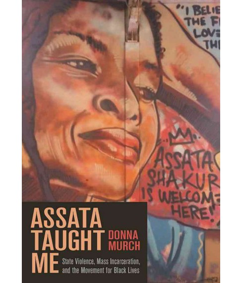 Assata Taught Me : State Violence, Mass Incarceration, and the Movement for Black Lives -  (Paperback) - image 1 of 1