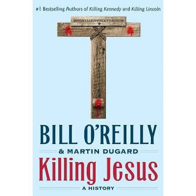 Killing Jesus : A History (Reprint) (Paperback) (Bill O'Reilly)