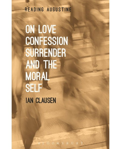 On Love, Confession, Surrender and the Moral Self (Paperback) (Ian Clausen) - image 1 of 1