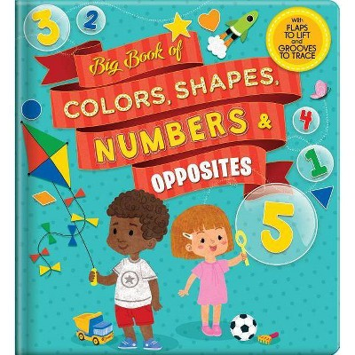 Big Book of Colors, Shapes, Numbers & Opposites - (Board_book)