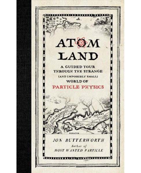 Atom Land : A Guided Tour Through the Strange (and Impossibly Small) World of Particle Physics - image 1 of 1