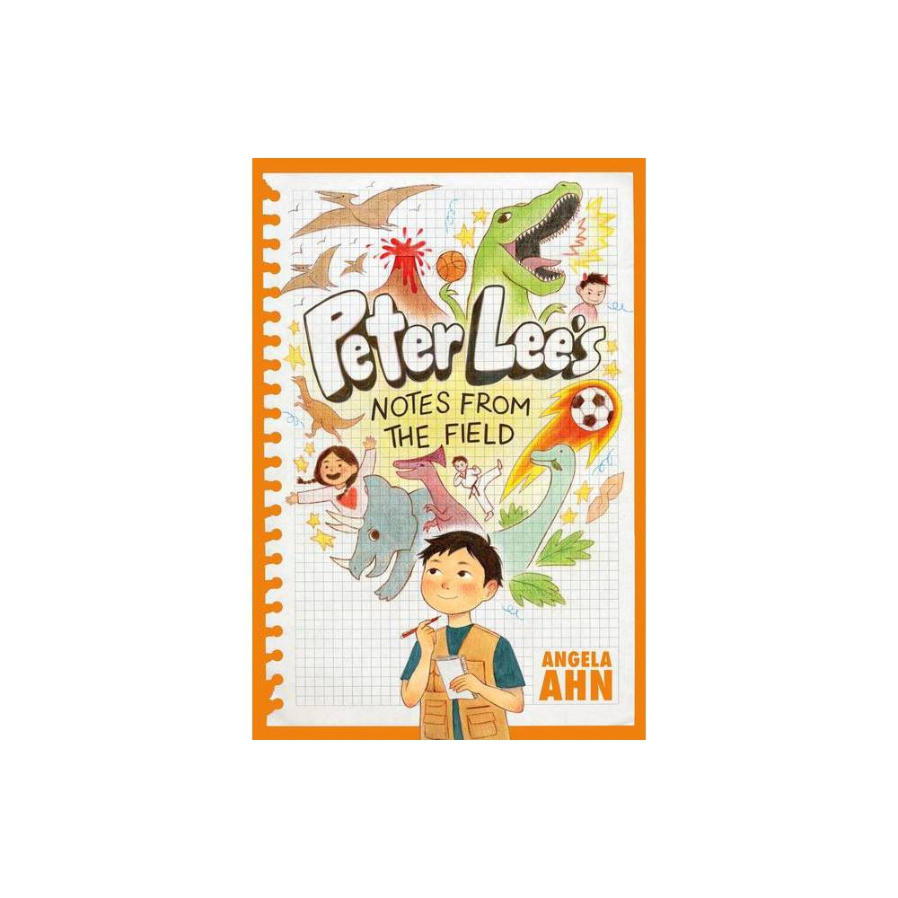 Peter Lee S Notes From The Field By Angela Ahn Hardcover