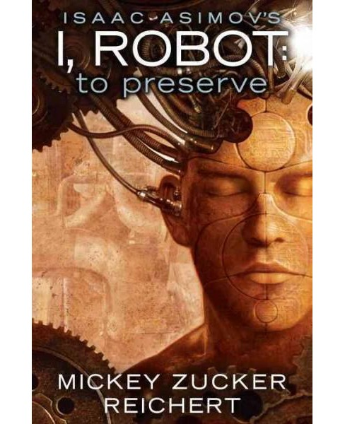 Isaac Asimov's I, Robot : To Preserve (Hardcover) (Mickey Zucker Reichert) - image 1 of 1