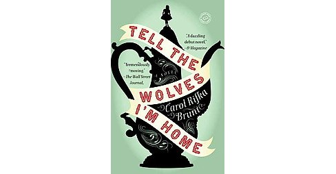 Tell the Wolves I'm Home (Reprint) (Paperback) by Carol Rifka Brunt - image 1 of 1