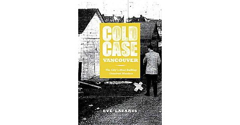 Cold Case Vancouver : The City's Most Baffling Unsolved Murders (Paperback) (Eve Lazarus) - image 1 of 1