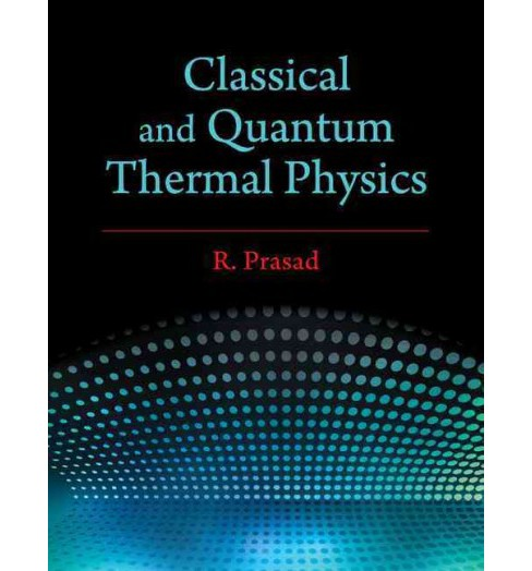 Classical and Quantum Thermal Physics (Hardcover) (R. Prasad) - image 1 of 1