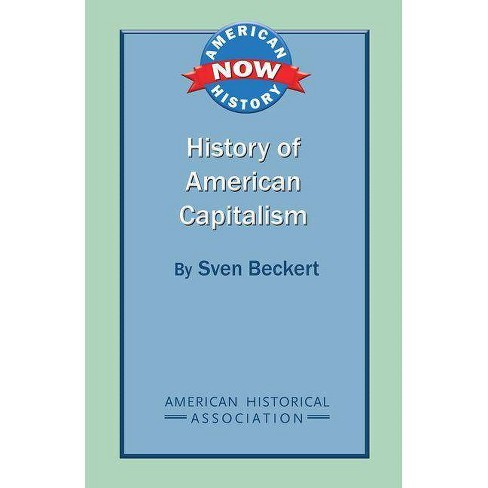 History of American Capitalism - (American History Now) by  Sven Beckert (Paperback) - image 1 of 1