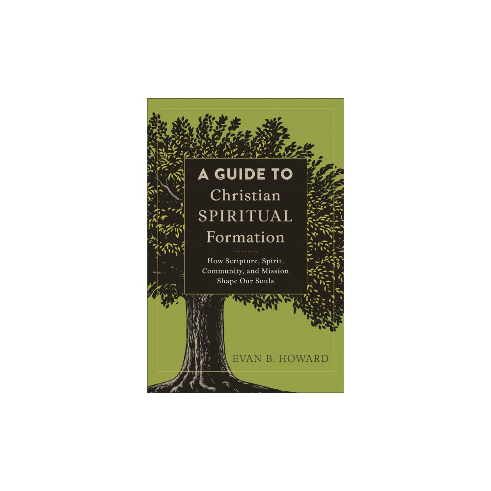 Guide to Christian Spiritual Formation : How Scripture, Spirit, Community, and Mission Shape Our Souls