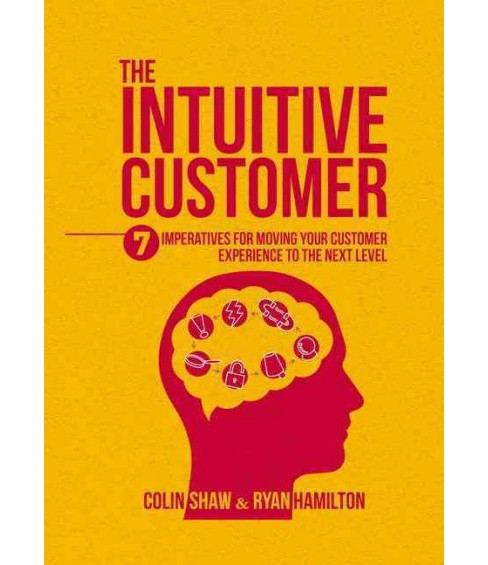 Intuitive Customer : 7 Imperatives for Moving Your Customer Experience to the Next Level (Hardcover) - image 1 of 1