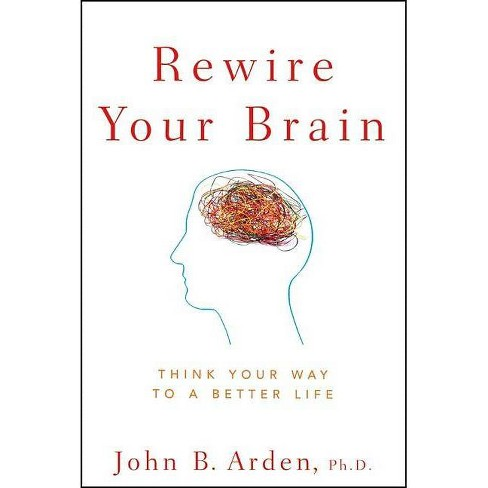 Rewire Your Brain - by  John B Arden (Paperback) - image 1 of 1