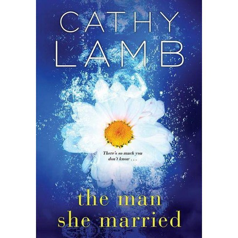 man she married -  by Cathy Lamb (Paperback) - image 1 of 1