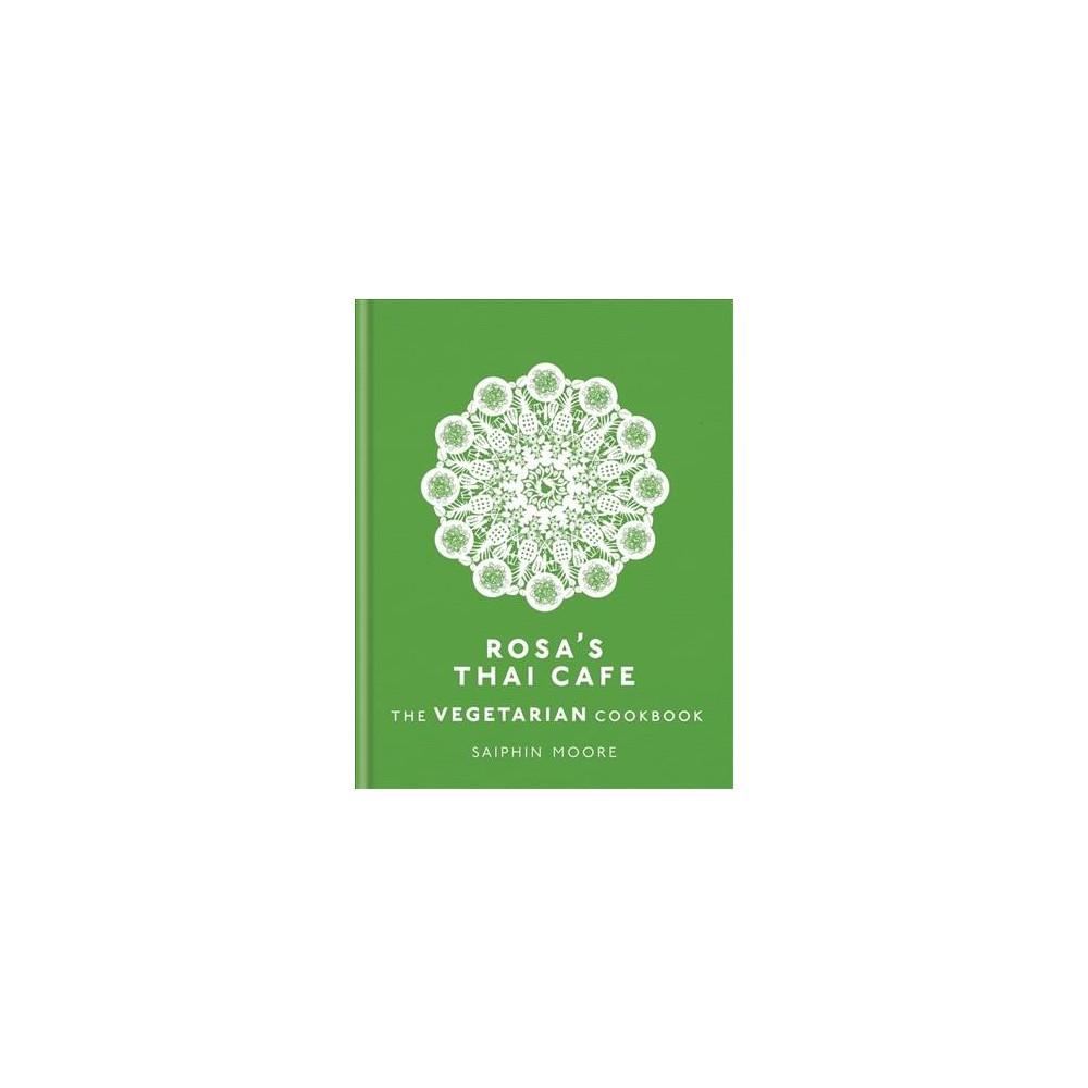 Rosa's Thai Café : The Vegetarian Cookbook - by Saiphin Moore (Hardcover)