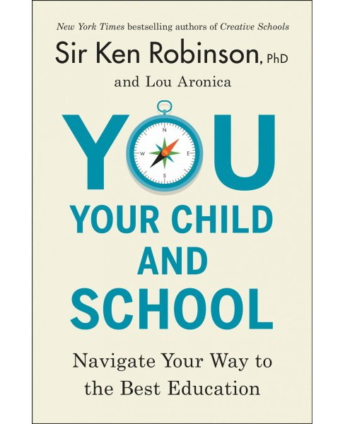 You, Your Child, and School : Navigate Your Way to the Best Education -  (Hardcover) - image 1 of 1