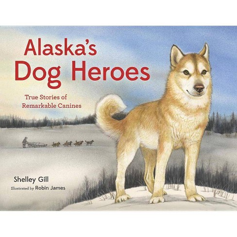 Alaska's Dog Heroes - (Paws IV) by  Shelley Gill (Paperback) - image 1 of 1