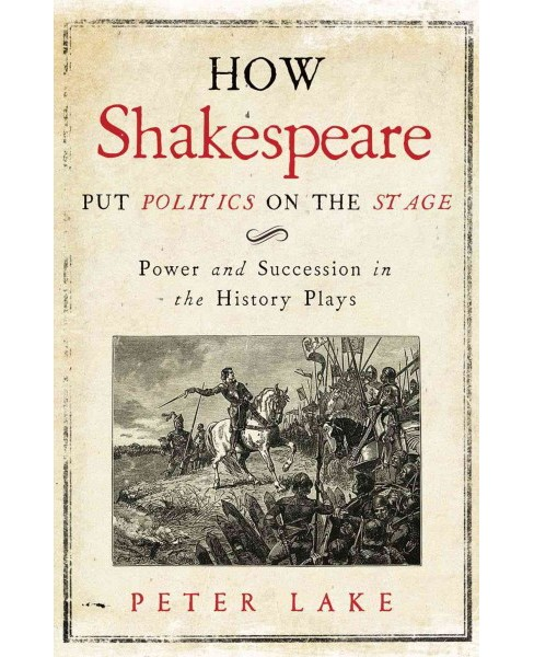 How Shakespeare Put Politics on the Stage : Power and Succession in the History Plays (Hardcover) (Peter - image 1 of 1