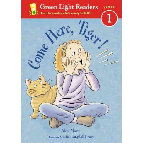 Come Here, Tiger! - (Green Light Reader - Level 1 (Quality)) by  Alex Moran (Paperback) - image 1 of 1