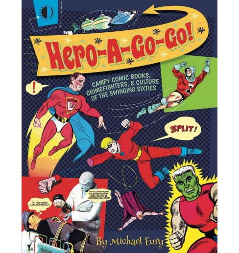 Hero-a-Go-Go : Campy Comic Books, Crimefighters, & Culture of the Swinging Sixties (Paperback) (Michael - image 1 of 1