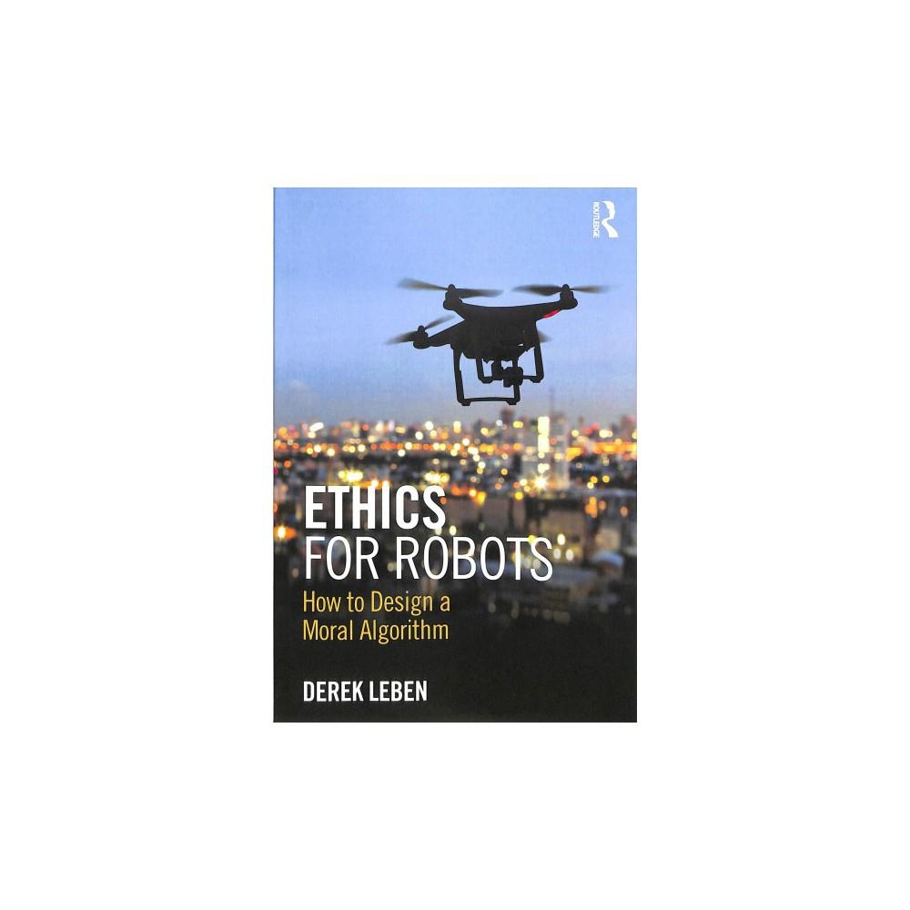 Ethics for Robots : How to Design a Moral Algorithm - by Derek Leben (Paperback)