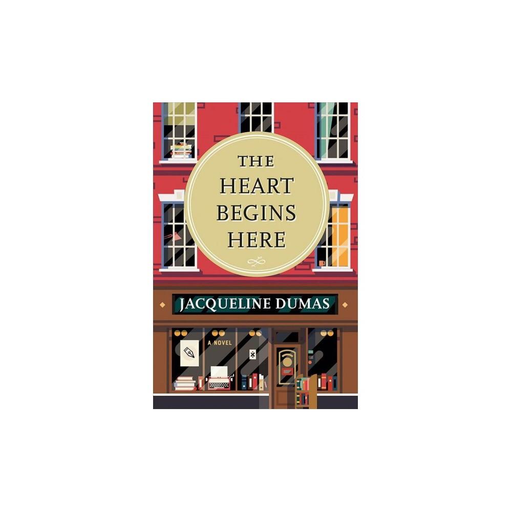 Heart Begins Here - by Jacqueline Dumas (Paperback)