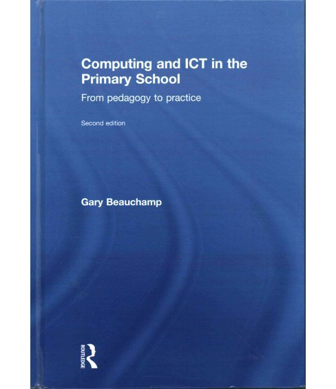 Computing and ICT in the Primary School : From Pedagogy to Practice (Hardcover) (Gary Beauchamp) - image 1 of 1