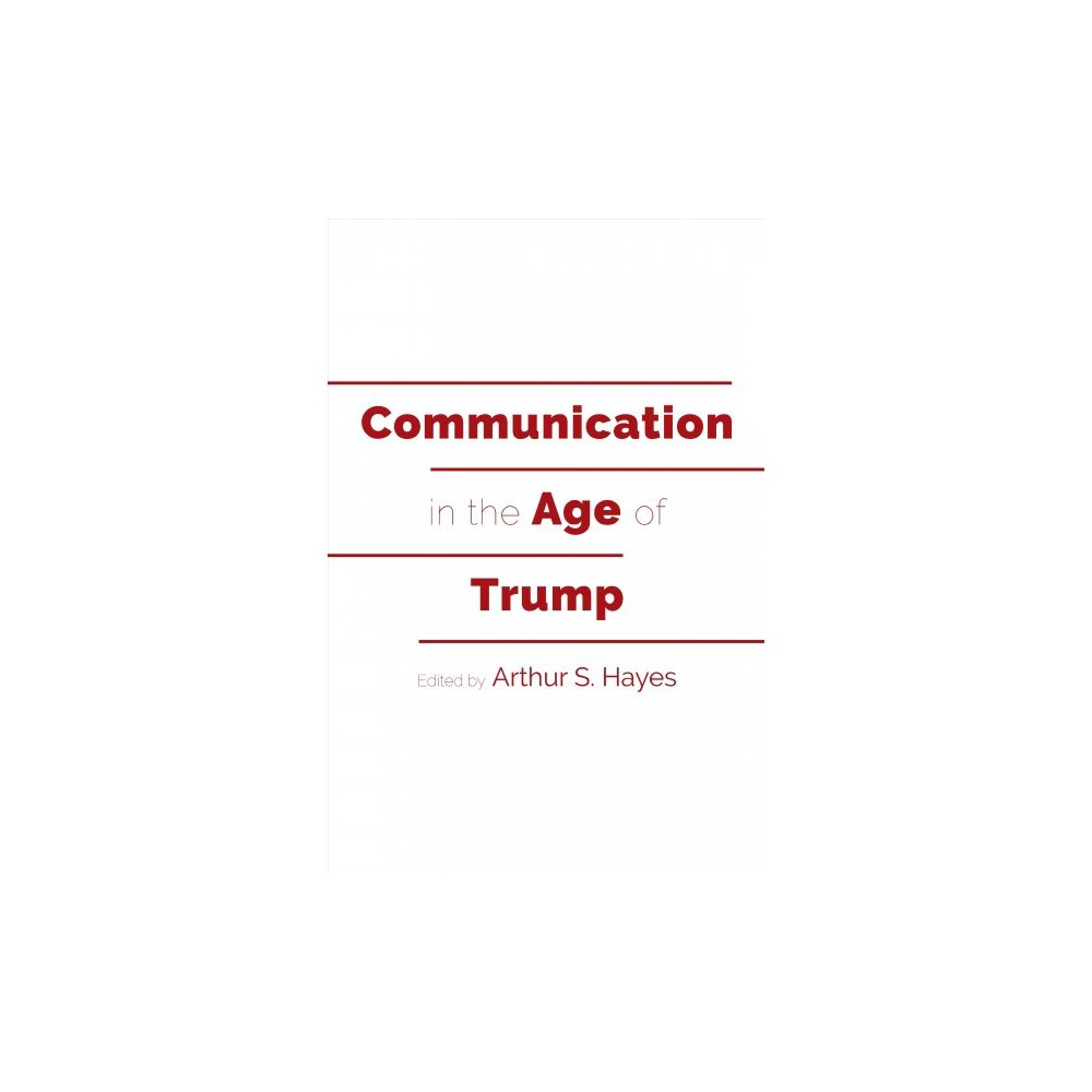 Communication in the Age of Trump - (Frontiers in Political Communication) (Paperback)