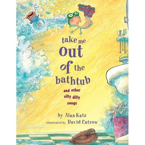 Take Me Out of the Bathtub and Other Silly Dilly Songs - by  Alan Katz (Hardcover) - image 1 of 1
