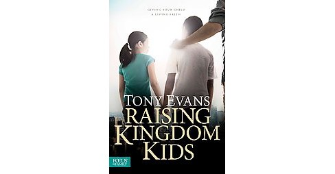 Raising Kingdom Kids : Giving Your Child a Living Faith (Reprint) (Paperback) (Tony Evans) - image 1 of 1