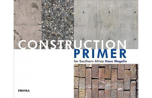 Construction Primer for Southern Africa (Paperback) (Hans Wegelin) - image 1 of 1
